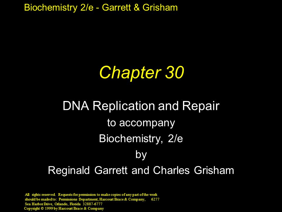 Biochemistry 2/e - Garrett & Grisham Copyright © 1999 by Harcourt Brace & Company Chapter 30 DNA Replication and Repair to accompany Biochemistry, 2/e by Reginald Garrett and Charles Grisham All rights reserved.