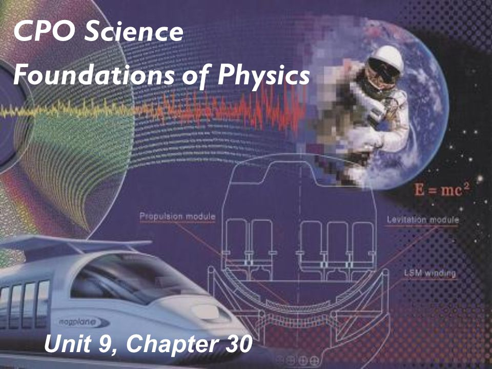 Unit 9, Chapter 30 CPO Science Foundations of Physics