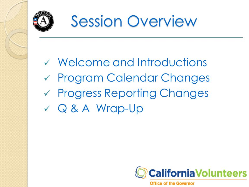 Session Overview Welcome and Introductions Program Calendar Changes Progress Reporting Changes Q & A Wrap-Up