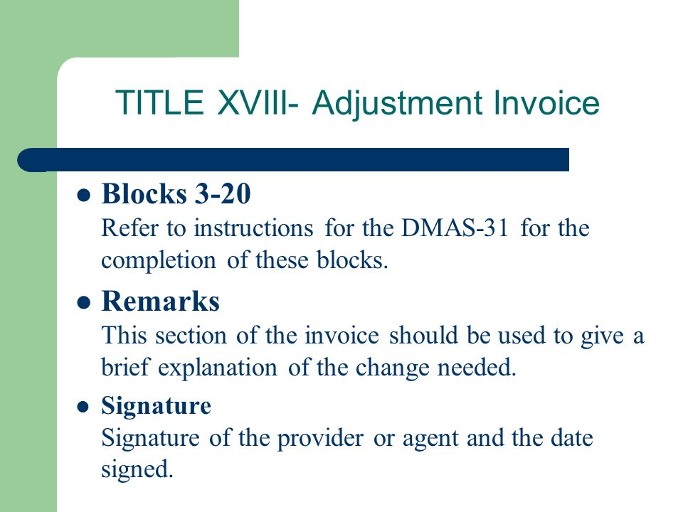 TITLE XVIII- Adjustment Invoice Blocks 3-20 Refer to instructions for the DMAS-31 for the completion of these blocks. Remarks This section of the invo