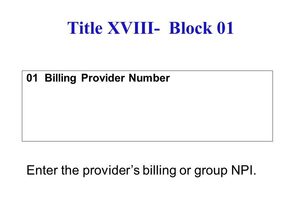Title XVIII- Block 06 06 Rendering Provider Number Enter the rendering provider's NPI.