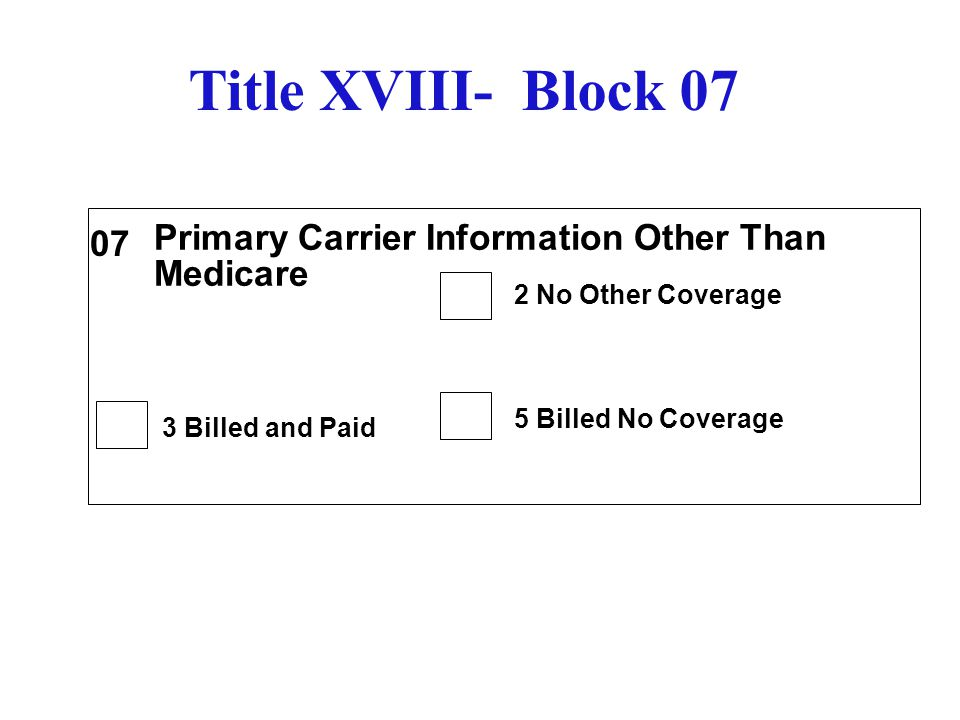 Type Of Coverage Medicare B Title XVIII- Block 08 Type Coverage Medicare- Mark type of coverage B .
