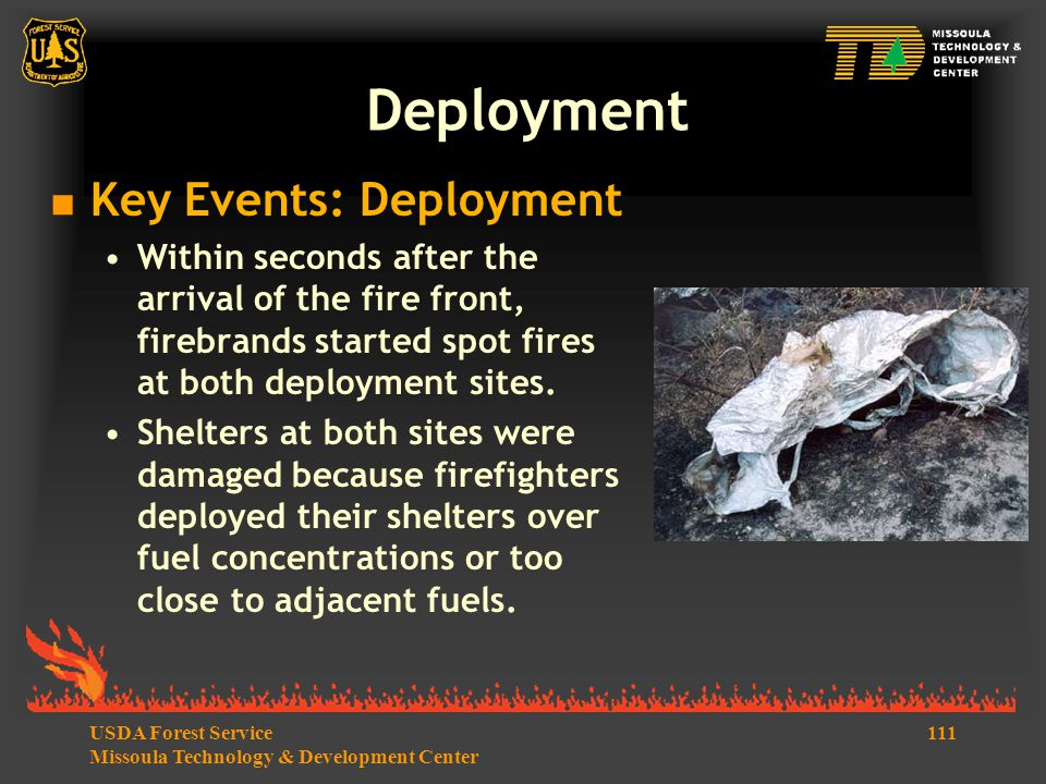 111USDA Forest Service Missoula Technology & Development Center  Key Events: Deployment Within seconds after the arrival of the fire front, firebrands started spot fires at both deployment sites.