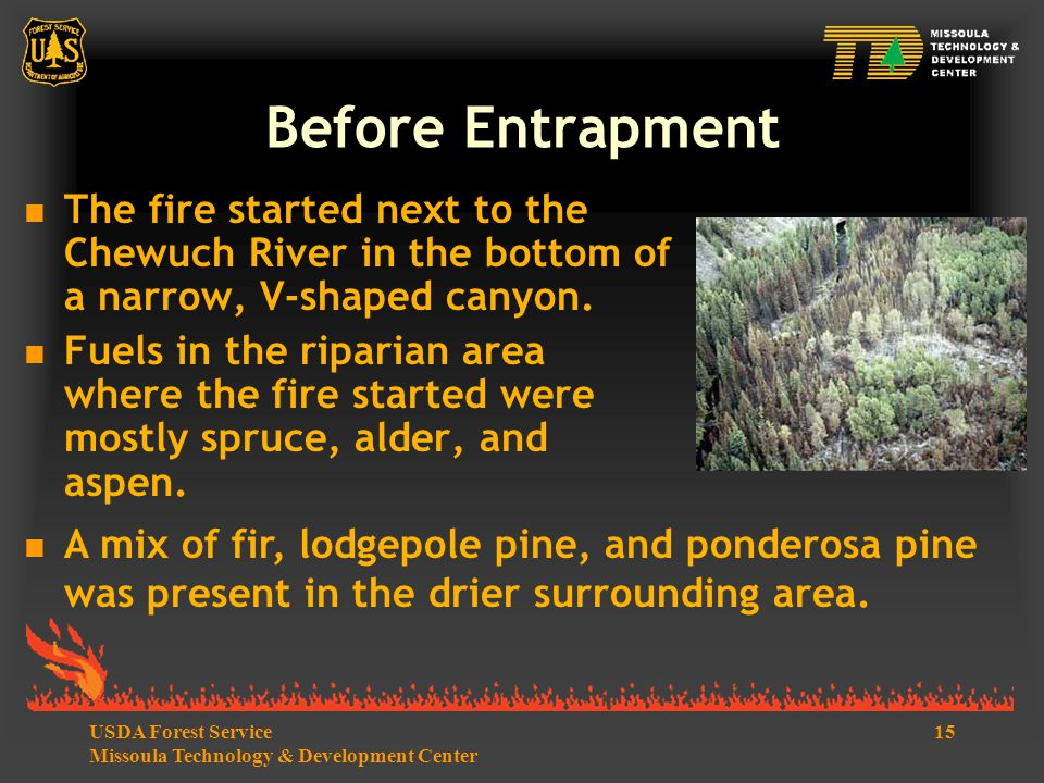 15USDA Forest Service Missoula Technology & Development Center Before Entrapment  The fire started next to the Chewuch River in the bottom of a narrow, V-shaped canyon.