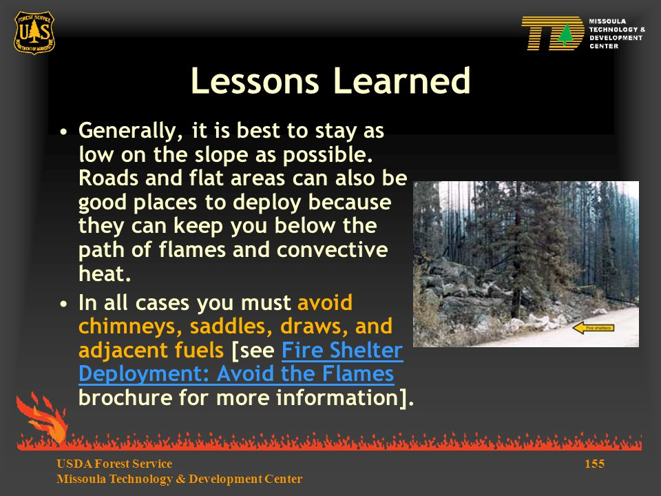 155USDA Forest Service Missoula Technology & Development Center Lessons Learned Generally, it is best to stay as low on the slope as possible.