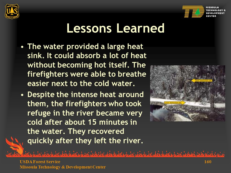 160USDA Forest Service Missoula Technology & Development Center Lessons Learned The water provided a large heat sink.