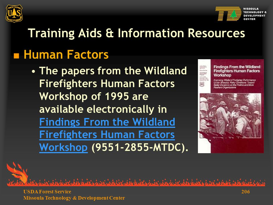 206USDA Forest Service Missoula Technology & Development Center Training Aids & Information Resources  Human Factors The papers from the Wildland Firefighters Human Factors Workshop of 1995 are available electronically in Findings From the Wildland Firefighters Human Factors Workshop (9551-2855-MTDC).