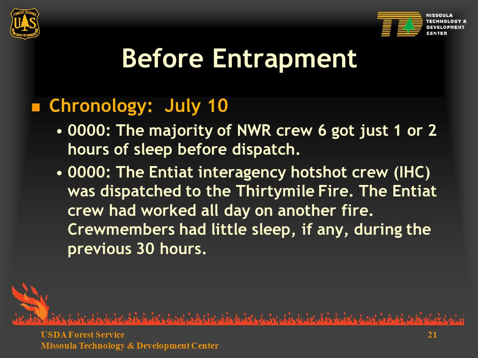21USDA Forest Service Missoula Technology & Development Center Before Entrapment  Chronology: July 10 0000: The majority of NWR crew 6 got just 1 or 2 hours of sleep before dispatch.