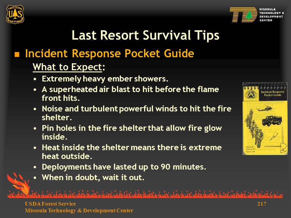 217USDA Forest Service Missoula Technology & Development Center Last Resort Survival Tips  Incident Response Pocket Guide What to Expect: Extremely heavy ember showers.