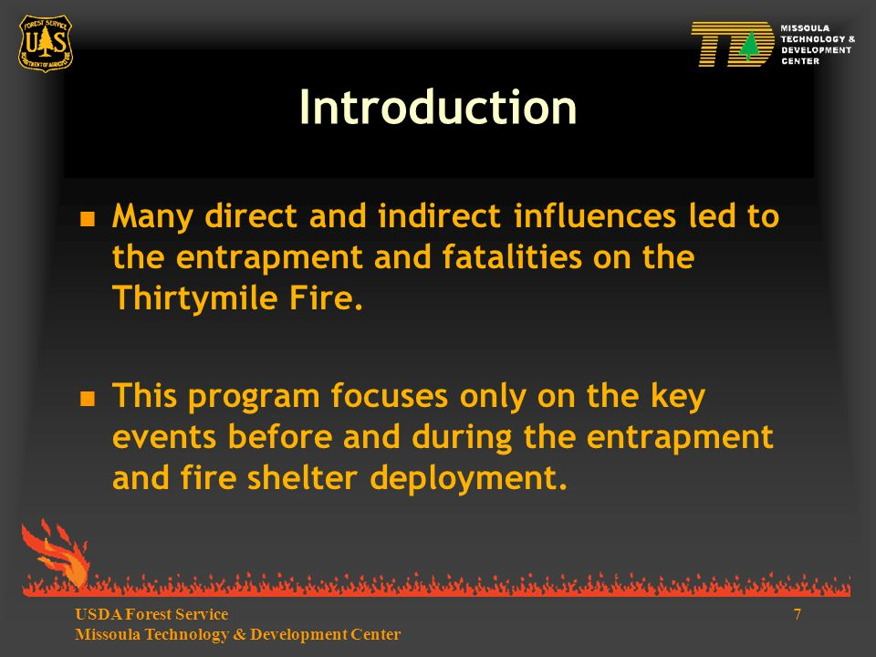 78USDA Forest Service Missoula Technology & Development Center  Key Events: Deployment When fire engulfed the site, the IC told the crewmembers on the road to get your shelters out and use (them) against the ash. Very shortly afterward he told the crewmembers on the road to deploy.