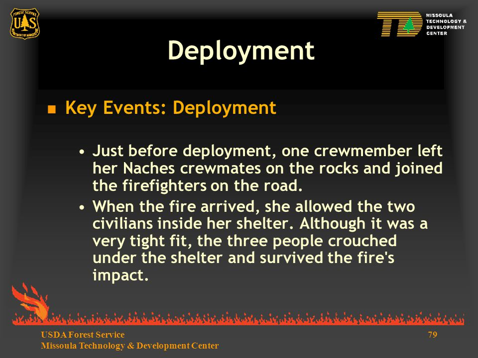 79USDA Forest Service Missoula Technology & Development Center  Key Events: Deployment Just before deployment, one crewmember left her Naches crewmates on the rocks and joined the firefighters on the road.