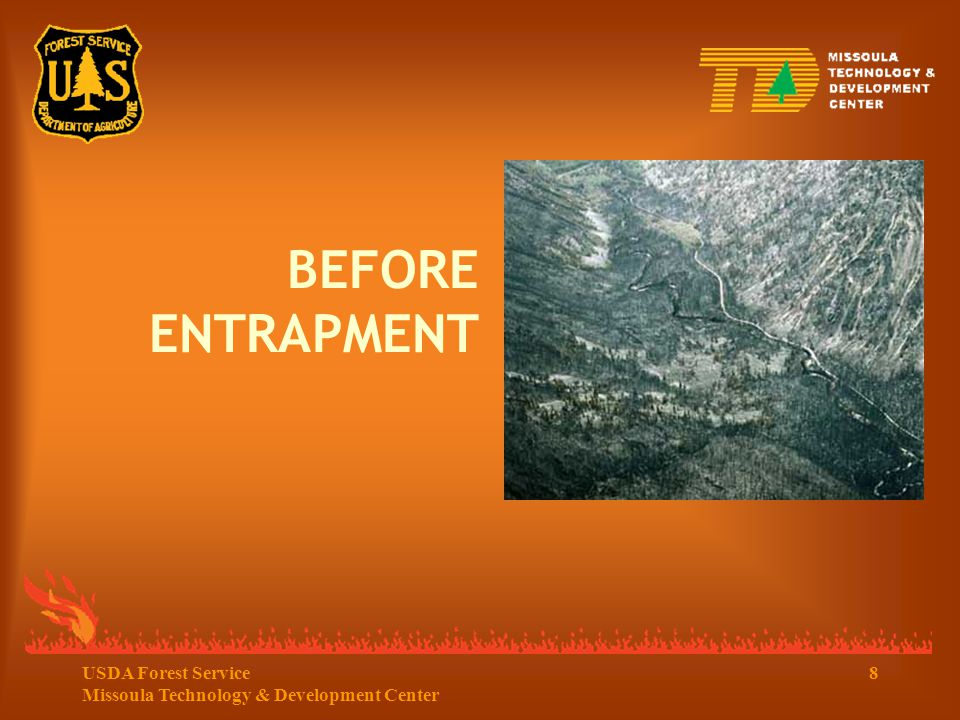 179USDA Forest Service Missoula Technology & Development Center Lessons Learned  Entrapment Reaction Fire supervisors should be encouraged to run entrapment drills frequently and without warning.