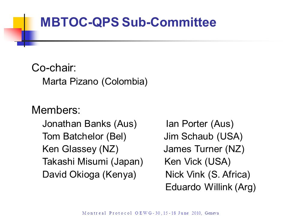 M o n t r e a l P r o t o c o l O E W G - 30, 15 - 18 J u ne 2010, Geneva MBTOC-QPS Sub-Committee Co-chair: Marta Pizano (Colombia) Members: Jonathan