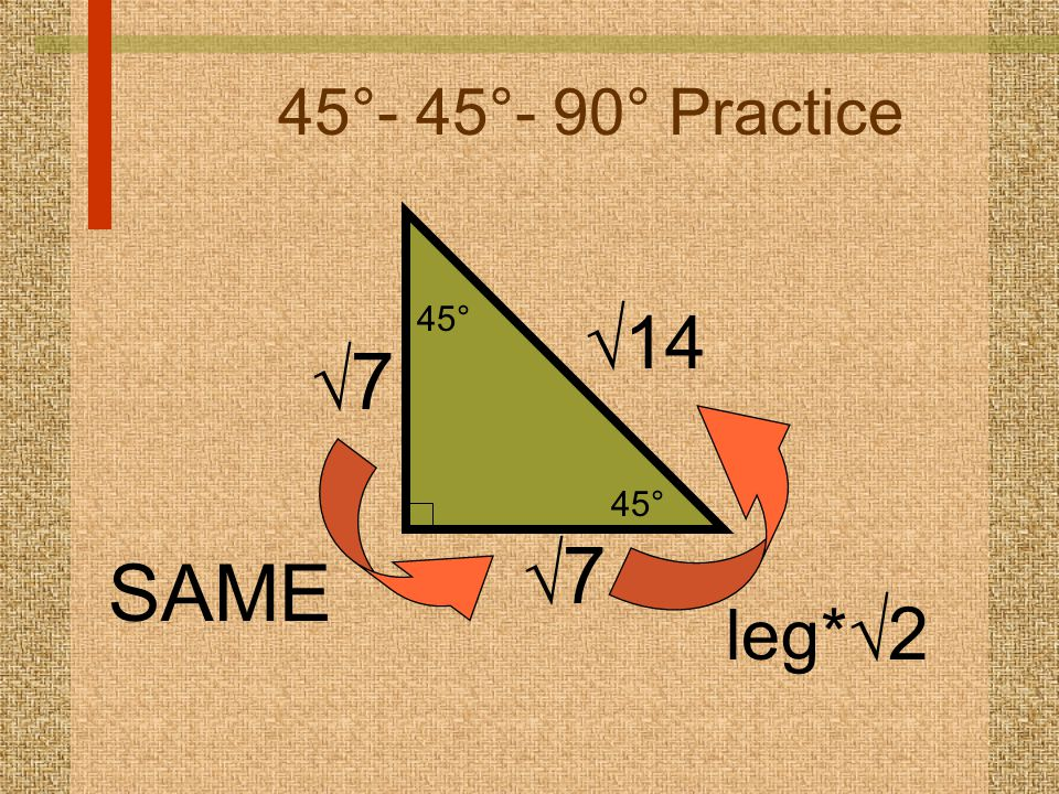 45°- 45°- 90° Practice  14 SAME leg*  2 77 77 45°