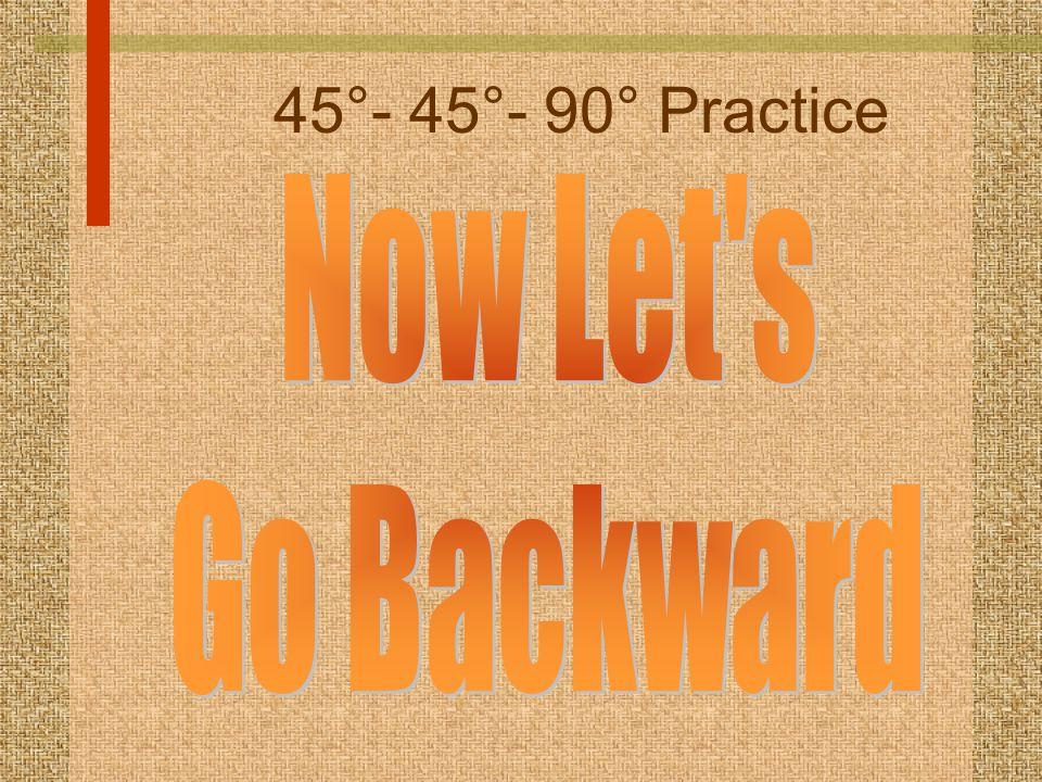 45°- 45°- 90° Practice