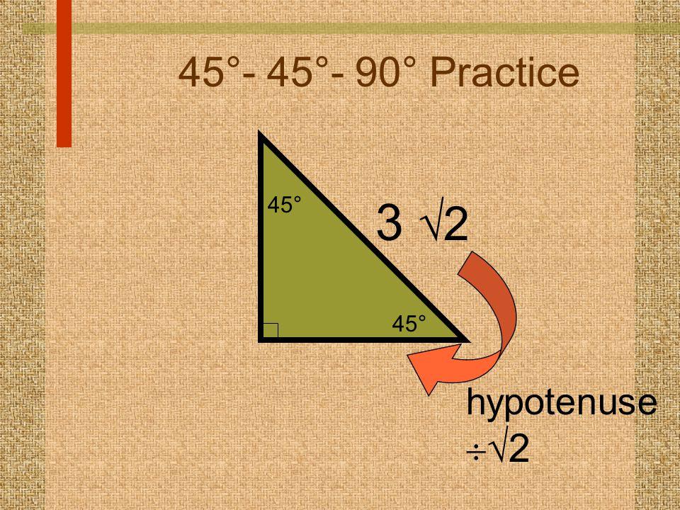 3  2 hypotenuse   2 45°