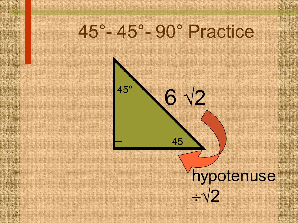 45°- 45°- 90° Practice 6  2 hypotenuse   2 45°