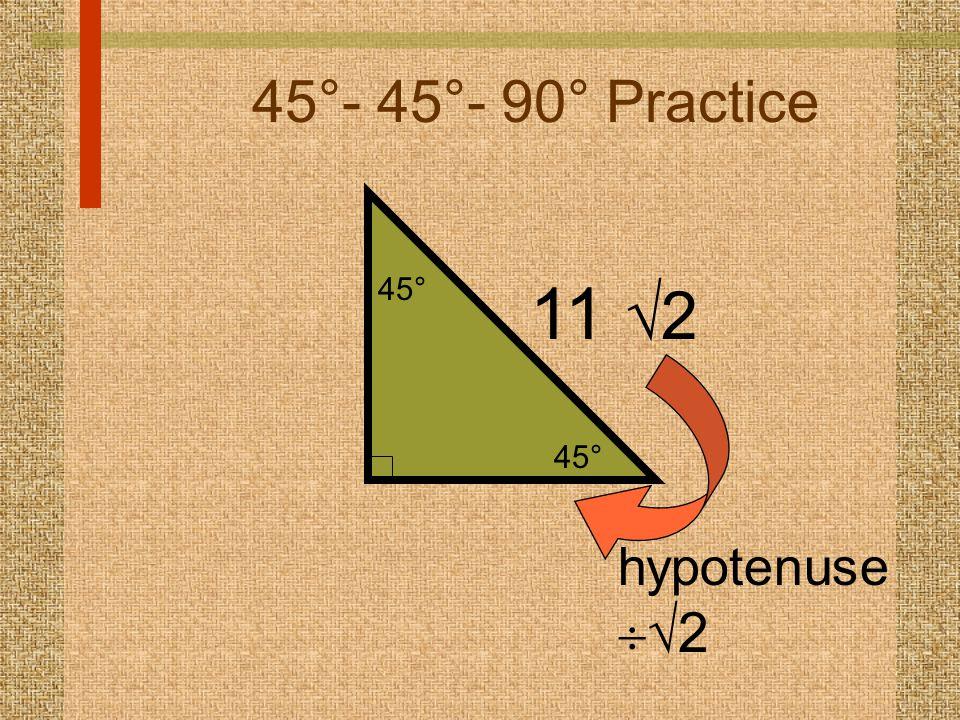 45°- 45°- 90° Practice 11  2 hypotenuse   2 45°