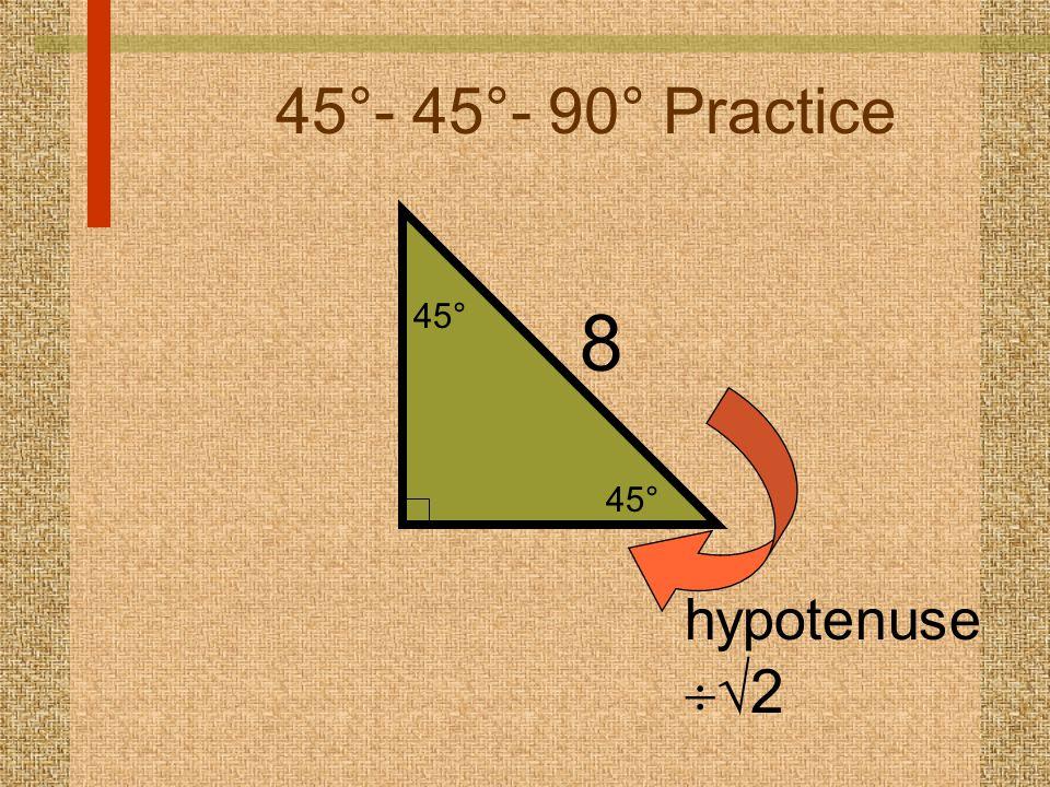 45°- 45°- 90° Practice 8 hypotenuse   2 45°