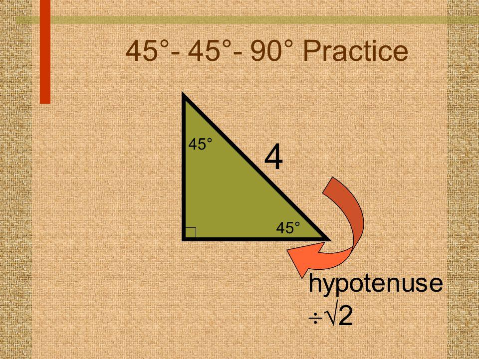 45°- 45°- 90° Practice 4 hypotenuse   2 45°