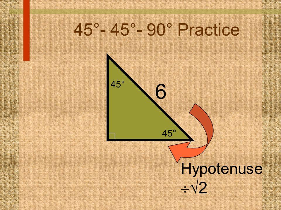 45°- 45°- 90° Practice 6 Hypotenuse   2 45°
