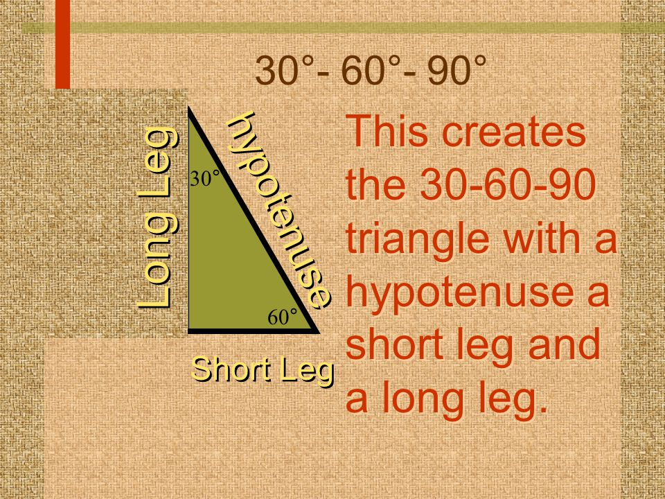 60 ° This creates the 30-60-90 triangle with a hypotenuse a short leg and a long leg. This creates the 30-60-90 triangle with a hypotenuse a short leg