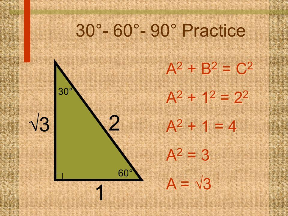 60° 30° 30°- 60°- 90° Practice 1 2 33 A 2 + B 2 = C 2 A 2 + 1 2 = 2 2 A 2 + 1 = 4 A 2 = 3 A =  3 A 2 + B 2 = C 2 A 2 + 1 2 = 2 2 A 2 + 1 = 4 A 2 = 3 A =  3