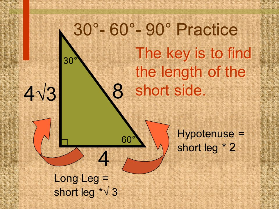 60° 30° 30°- 60°- 90° Practice 4 8 Hypotenuse = short leg * 2 4343 The key is to find the length of the short side.