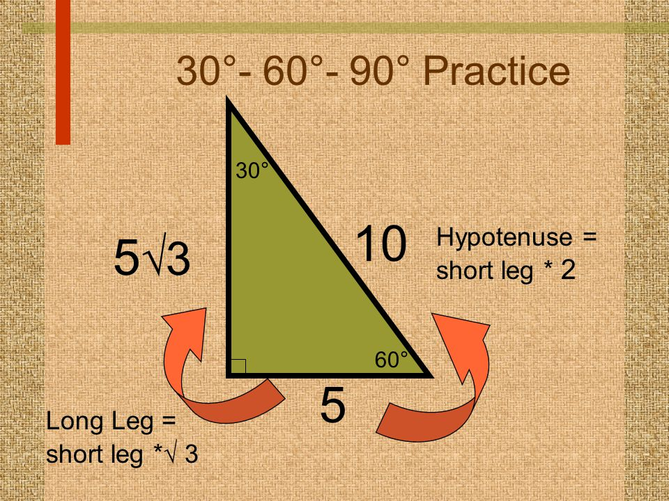 60° 30° 30°- 60°- 90° Practice 5 10 Hypotenuse = short leg * 2 5353 Long Leg = short leg *  3