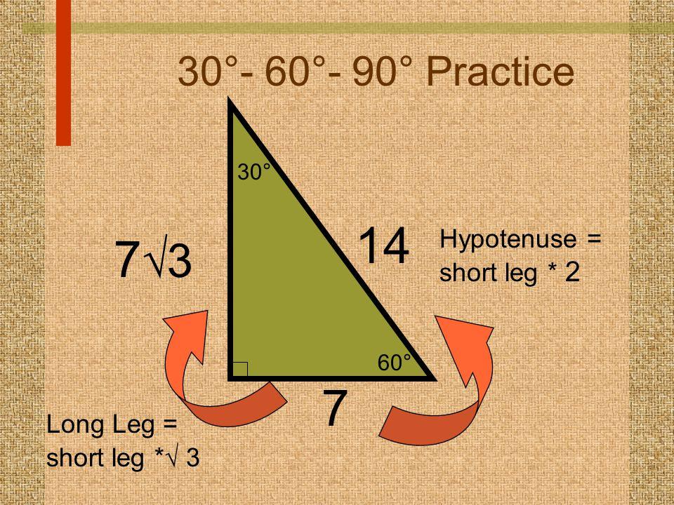 60° 30° 30°- 60°- 90° Practice 7 14 Hypotenuse = short leg * 2 7373 Long Leg = short leg *  3