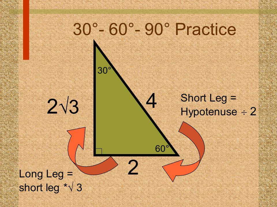60° 30° 30°- 60°- 90° Practice 2 4 Short Leg = Hypotenuse  2 2323 Long Leg = short leg *  3