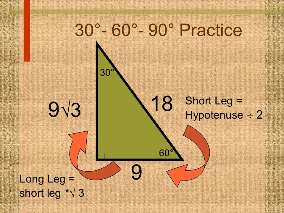 60° 30° 30°- 60°- 90° Practice 9 18 Short Leg = Hypotenuse  2 9393 Long Leg = short leg *  3