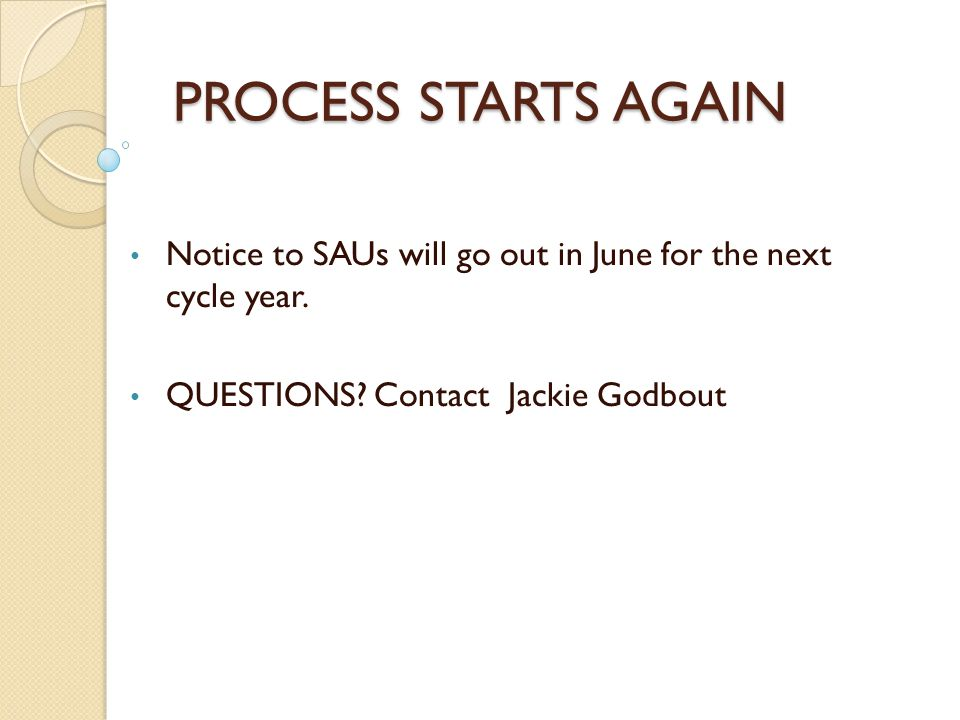PROCESS STARTS AGAIN Notice to SAUs will go out in June for the next cycle year.