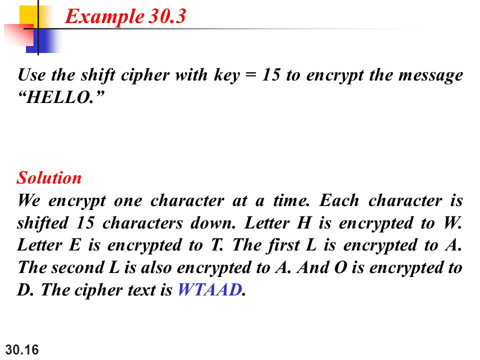 "30.16 Use the shift cipher with key = 15 to encrypt the message ""HELLO."" Solution We encrypt one character at a time. Each character is shifted 15 cha"