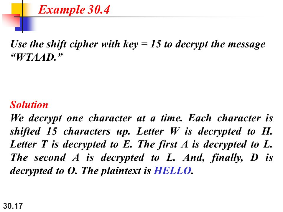 "30.17 Use the shift cipher with key = 15 to decrypt the message ""WTAAD."" Solution We decrypt one character at a time. Each character is shifted 15 cha"