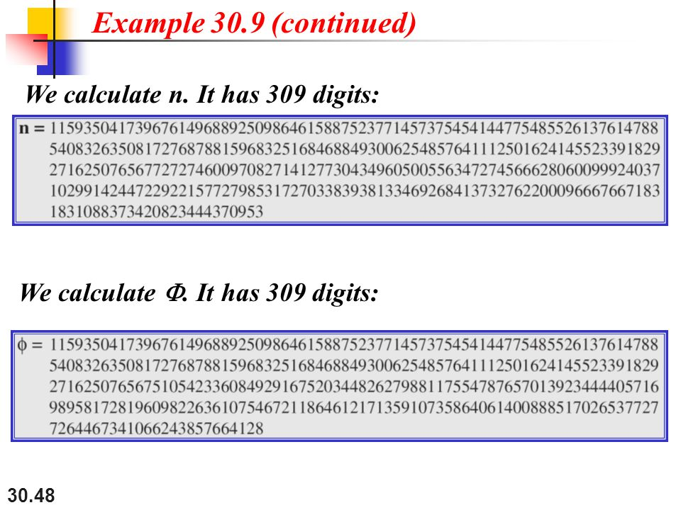 30.48 We calculate n.It has 309 digits: Example 30.9 (continued) We calculate .