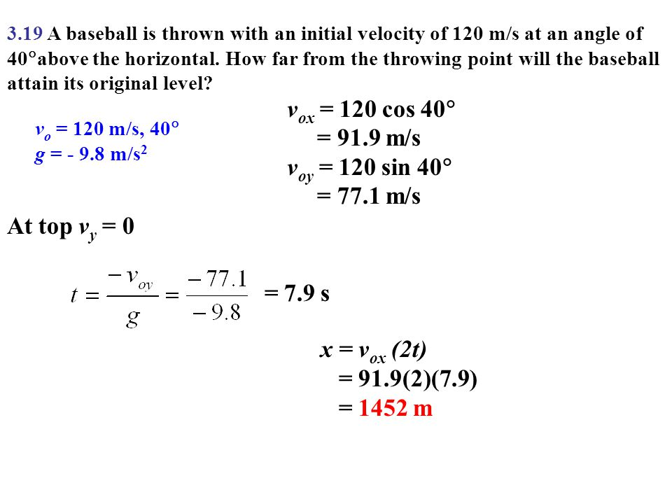 3.19 A baseball is thrown with an initial velocity of 120 m/s at an angle of 40  above the horizontal. How far from the throwing point will the baseb