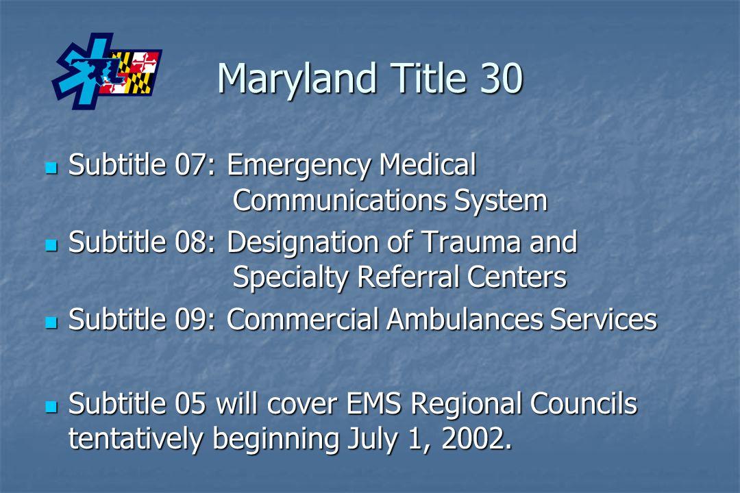 Maryland Title 30 Subtitle 07: Emergency Medical Communications System Subtitle 07: Emergency Medical Communications System Subtitle 08: Designation o