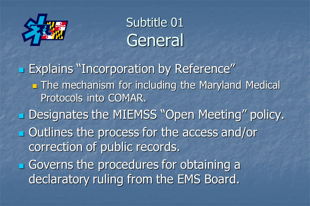 """Subtitle 01 General Explains """"Incorporation by Reference"""" Explains """"Incorporation by Reference"""" The mechanism for including the Maryland Medical Proto"""