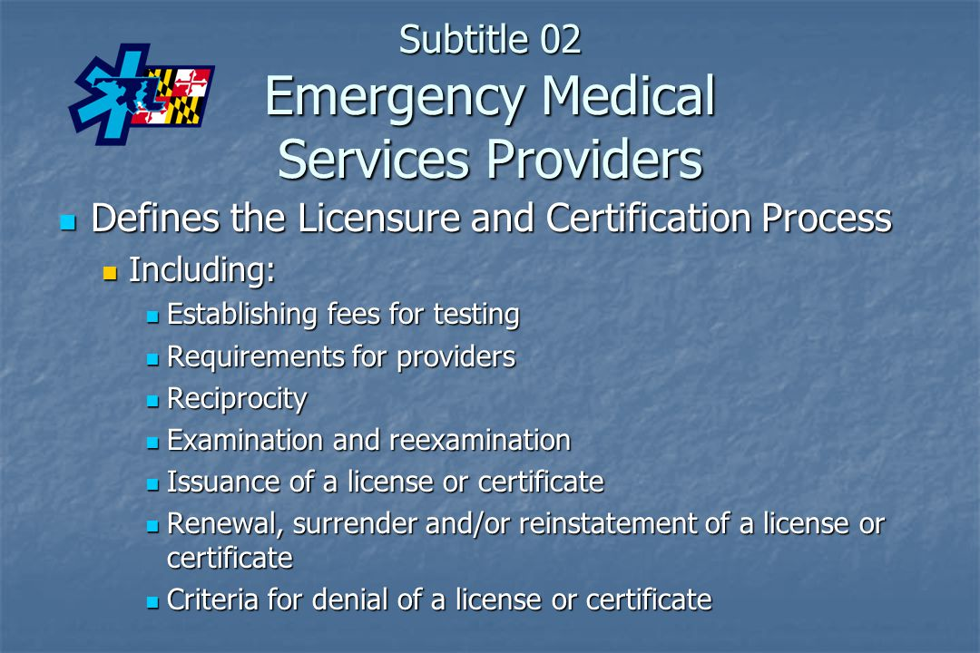 Subtitle 02 Emergency Medical Services Providers Defines the Licensure and Certification Process Defines the Licensure and Certification Process Inclu
