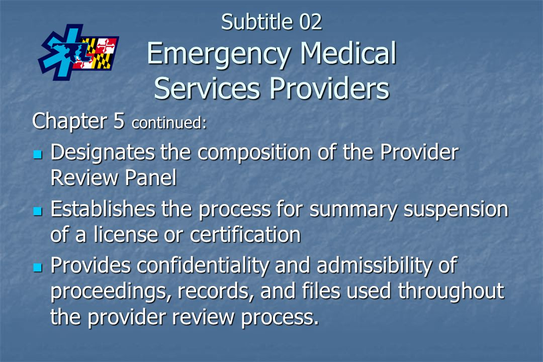 Subtitle 02 Emergency Medical Services Providers Chapter 5 continued: Designates the composition of the Provider Review Panel Designates the compositi