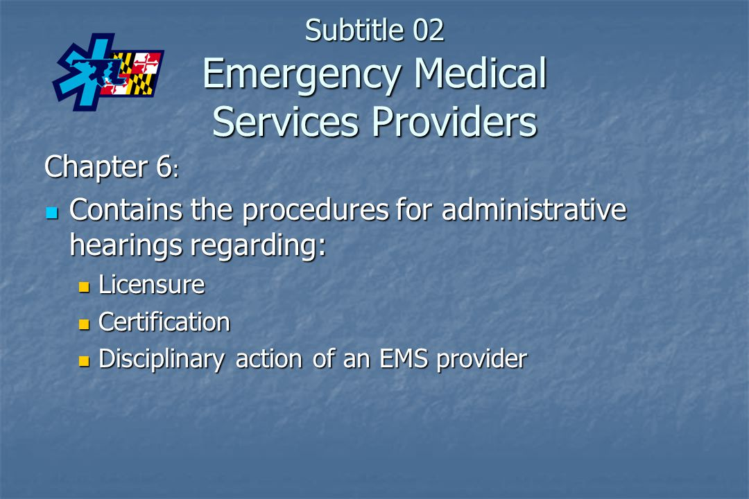 Subtitle 02 Emergency Medical Services Providers Chapter 6 : Contains the procedures for administrative hearings regarding: Contains the procedures fo