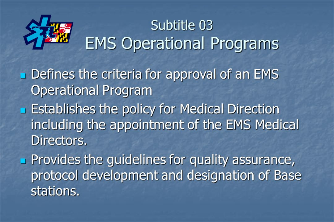 Subtitle 03 EMS Operational Programs Defines the criteria for approval of an EMS Operational Program Defines the criteria for approval of an EMS Opera