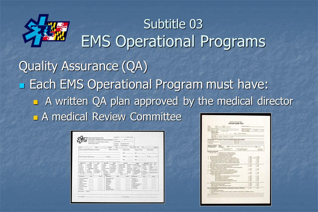 Subtitle 03 EMS Operational Programs Quality Assurance (QA) Each EMS Operational Program must have: Each EMS Operational Program must have: A written