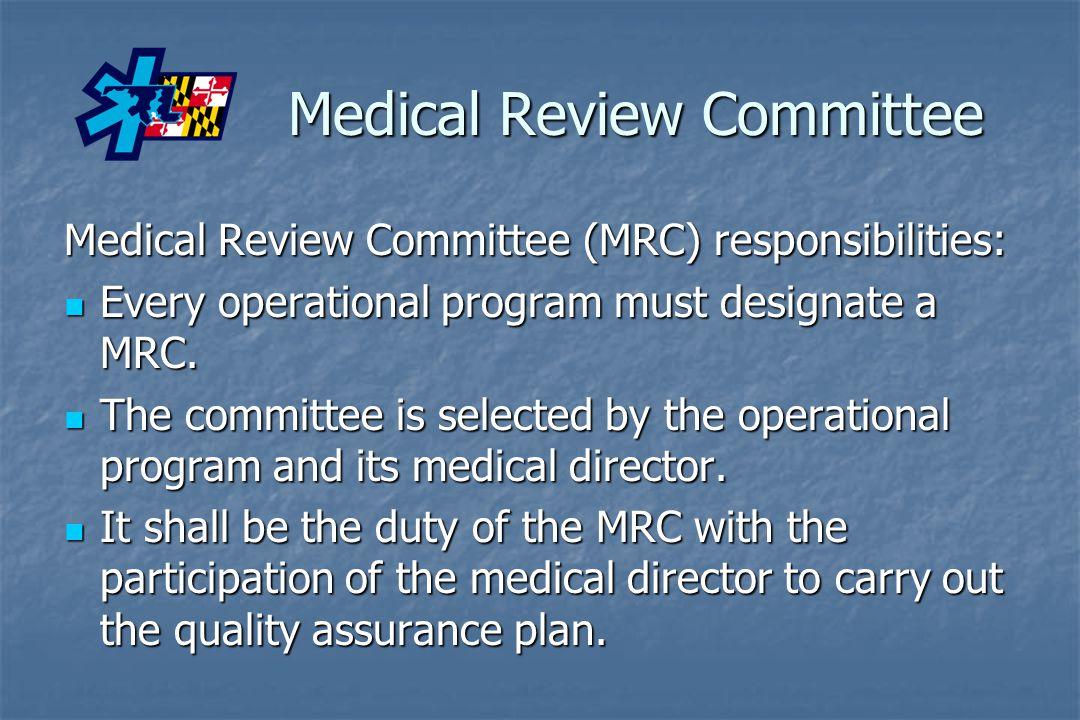 Medical Review Committee Medical Review Committee (MRC) responsibilities: Every operational program must designate a MRC. Every operational program mu
