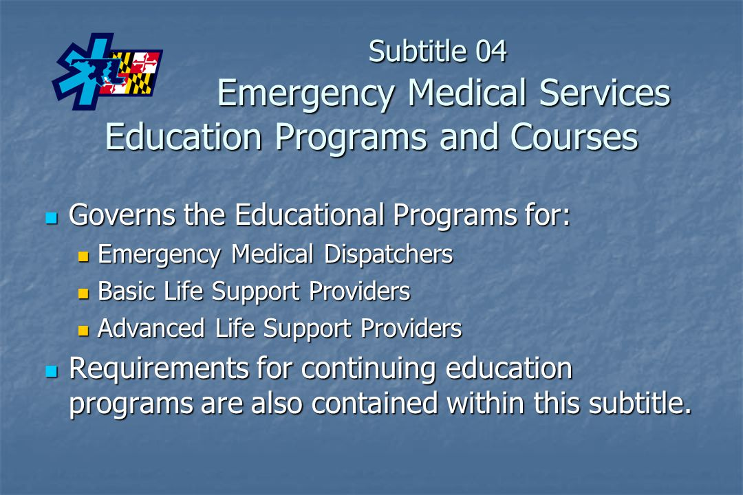 Subtitle 04 Emergency Medical Services Education Programs and Courses Governs the Educational Programs for: Governs the Educational Programs for: Emer