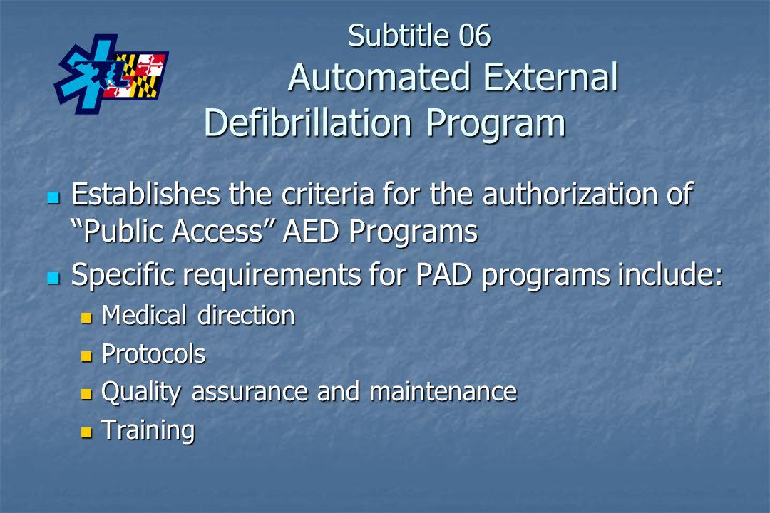 "Subtitle 06 Automated External Defibrillation Program Establishes the criteria for the authorization of ""Public Access"" AED Programs Establishes the c"