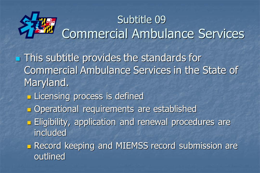 Subtitle 09 Commercial Ambulance Services This subtitle provides the standards for Commercial Ambulance Services in the State of Maryland. This subtit