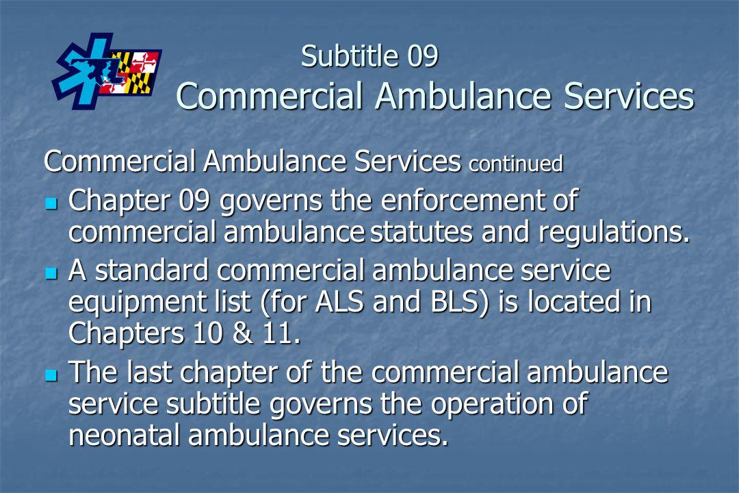 Subtitle 09 Commercial Ambulance Services Commercial Ambulance Services continued Chapter 09 governs the enforcement of commercial ambulance statutes