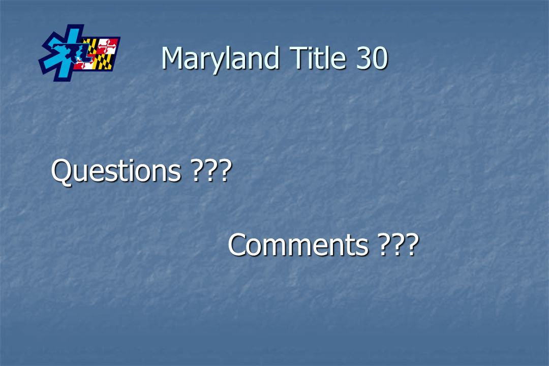 Maryland Title 30 Questions ??? Comments ???
